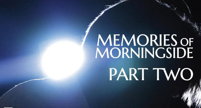 "Memories of Morningside - ""A Documentary Series"" Episode Two"